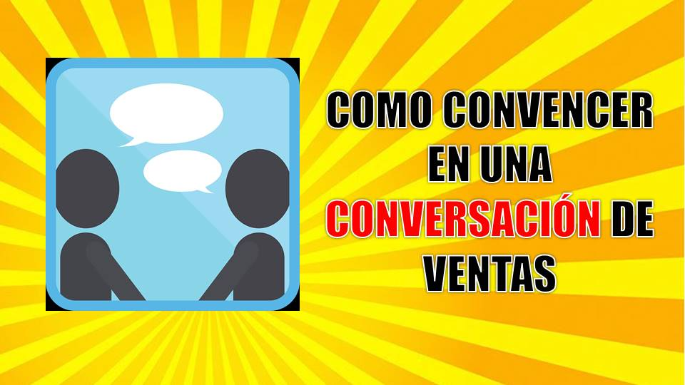 Cómo convecer en una conversación de ventas