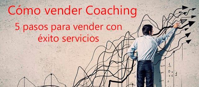 Cómo vender coaching: 5 pasos para iniciar con éxito un negocio de venta de servicios