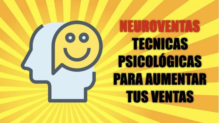Neuroventas, Técnicas Psicológicas Para Aumentar Tus Ventas