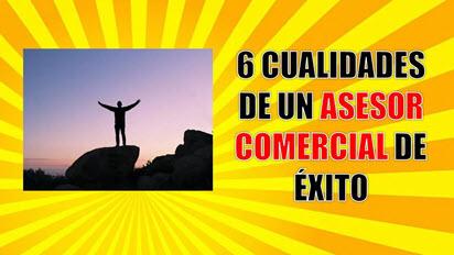Las 6 cualidades de un asesor comercial de éxito