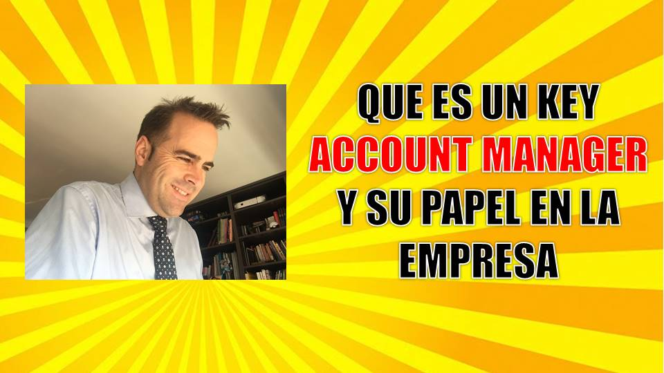Qué es un Key Account Manager y su papel en la empresa
