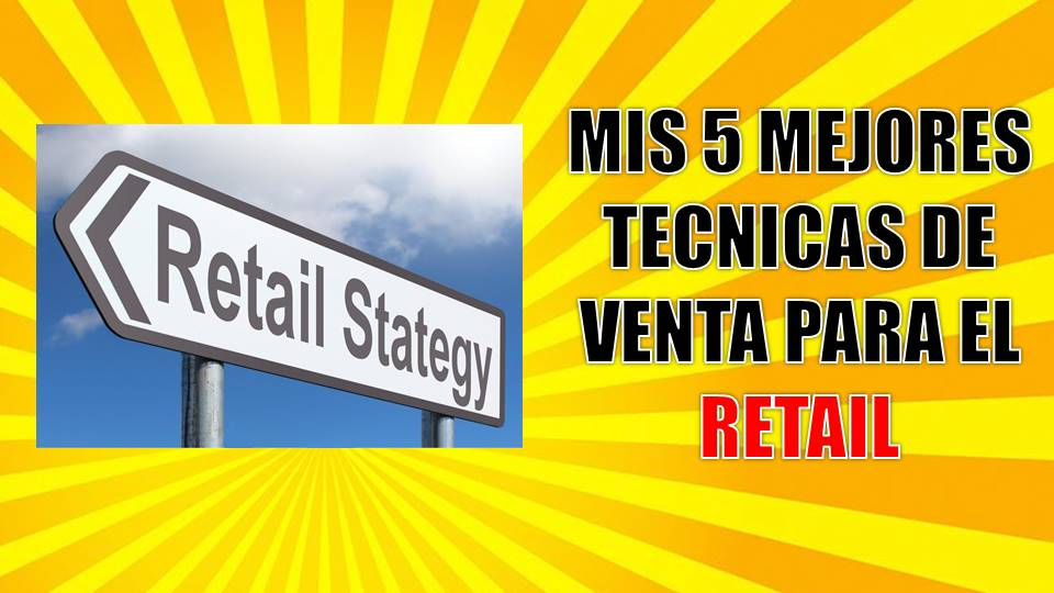 Mis 5 mejores técnicas de venta para el retail