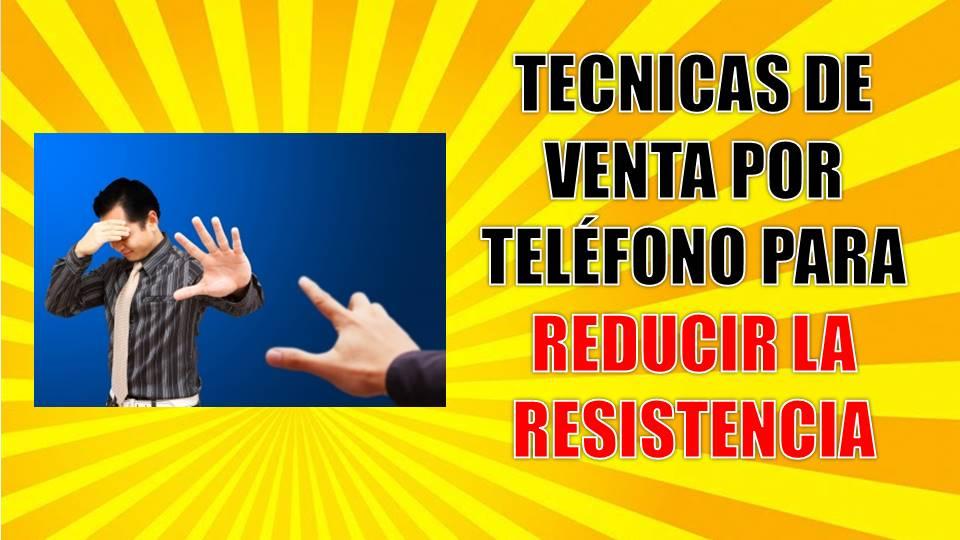 Técnicas de venta por teléfono para reducir la resistencia