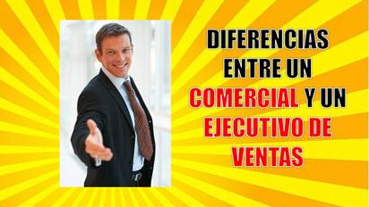 Diferencias entre un comercial y un ejecutivo de ventas