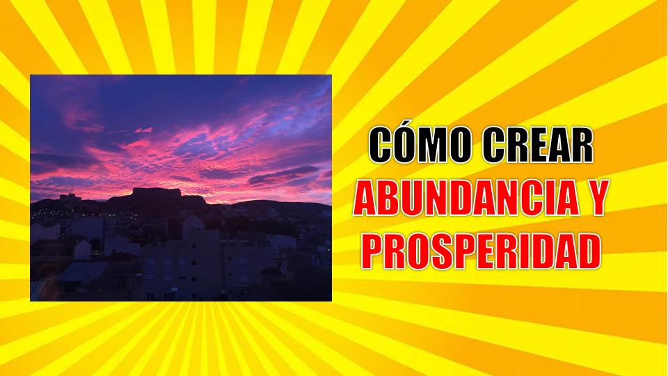 como crear abundancia y prosperidad