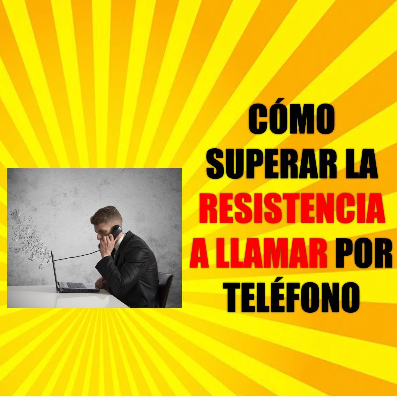 Cómo superar la resistencia a llamar por teléfono